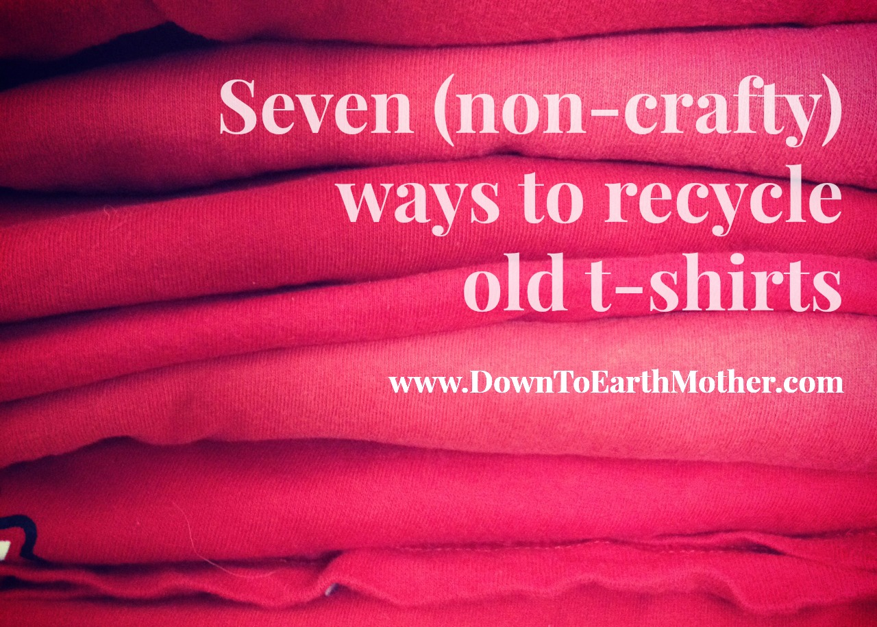 Seven Non Crafty Ways To Recycle Old T Shirts Down To