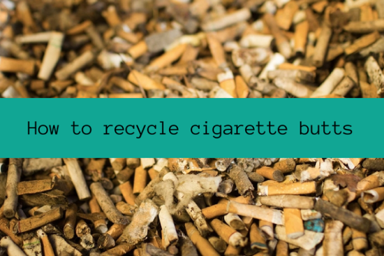 how to recycle cigarette butts